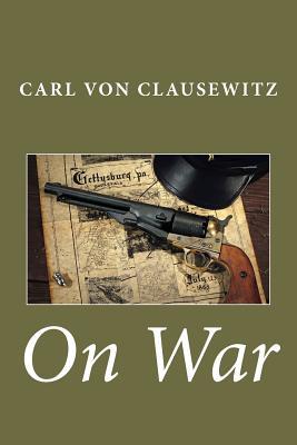 On War - Von Clausewitz, Carl, and Clausewitz, Carl Von