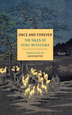 Once and Forever: The Tales of Kenji Miyazawa - Miyazawa, Kenji, and Bester, John (Translated by)