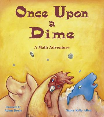 Once Upon a Dime: A Math Adventure - Allen, Nancy Kelly