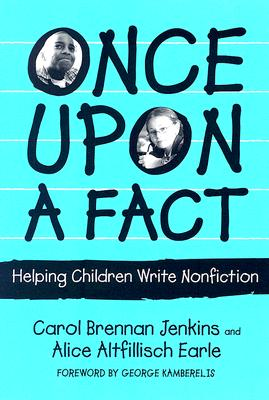Once Upon a Fact: Helping Children Write Nonfiction - Jenkins, Carol Brennan, and Alice, Altfillisch Earle, and Kamberelis, George (Foreword by)