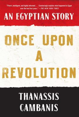 Once Upon a Revolution: An Egyptian Story - Cambanis, Thanassis