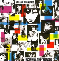 Once Upon a Time: The Singles - Siouxsie and the Banshees