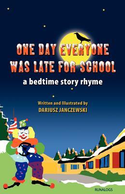 One Day Everyone Was Late For School: A Bedtime Story Rhyme - Janczewski, Dariusz
