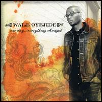 One Day...Everything Changed - Wale Oyejide