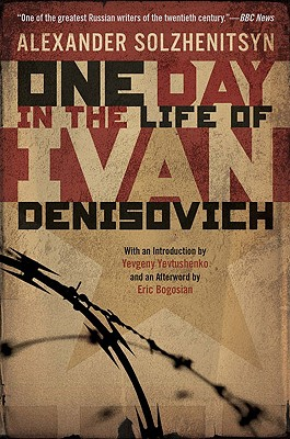 One Day in the Life of Ivan Denisovich - Solzhenitsyn, Aleksandr Isaevich, and Yevtushenko, Yevgeny (Introduction by), and Bogosian, Eric (Afterword by)