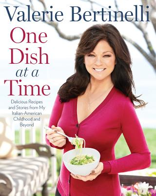 One Dish at a Time: Delicious Recipes and Stories from My Italian-American Childhood and Beyond - Bertinelli, Valerie
