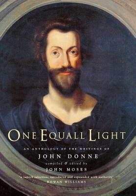 One Equall Light: An Anthology of Writings by John Donne - Donne, John, and Moses, John (Compiled by)