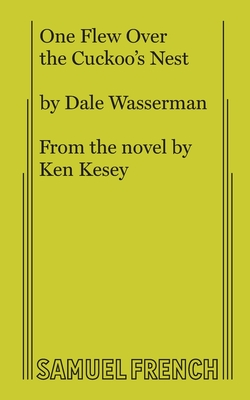 One Flew Over the Cuckoo's Nest - Wasserman, Dale, and Kesey, Ken (Original Author)