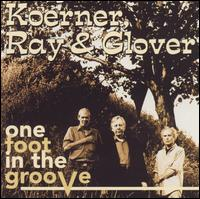 One Foot in the Groove - John Koerner/Dave Ray/Tony Glover