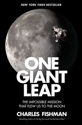 One Giant Leap: The Impossible Mission That Flew Us to the Moon - Fishman, Charles