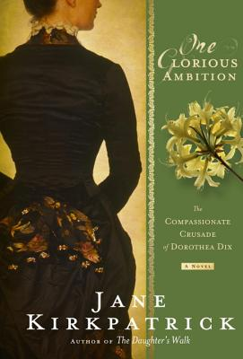 One Glorious Ambition: The Compassionate Crusade of Dorothea Dix - Kirkpatrick, Jane
