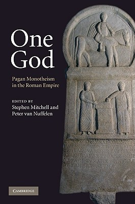 One God: Pagan Monotheism in the Roman Empire - Mitchell, Stephen (Editor), and Van Nuffelen, Peter (Editor)