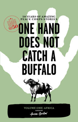 One Hand Does Not Catch a Buffalo: 50 Years of Amazing Peace Corps Stories: Volume One: Africa - Barlow, Aaron (Editor)