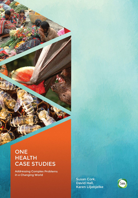 One Health Case Studies: Addressing Complex Problems in a Changing World - Cork, Susan (Editor)