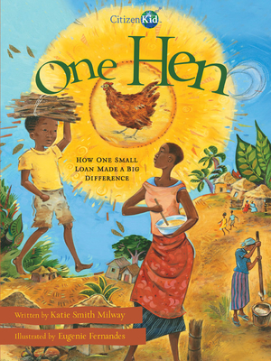 One Hen: How One Small Loan Made a Big Difference - Milway, Katie Smith