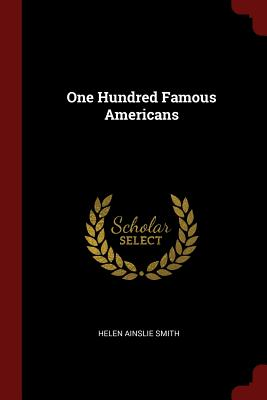 One Hundred Famous Americans - Smith, Helen Ainslie