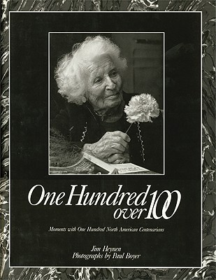 One Hundred Over 100 - Heynen, Jim, and Boyer, Paul (Photographer), and Pepper, Claude (Foreword by)