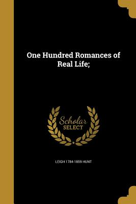 One Hundred Romances of Real Life; - Hunt, Leigh 1784-1859