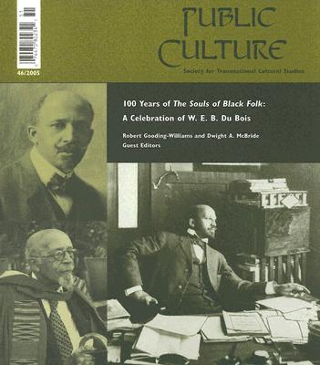 One Hundred Years of the Souls of Black Folk: A Celebration of W. E. B. Du Bois - Gooding-Williams, Robert, and McBride, Dwight A