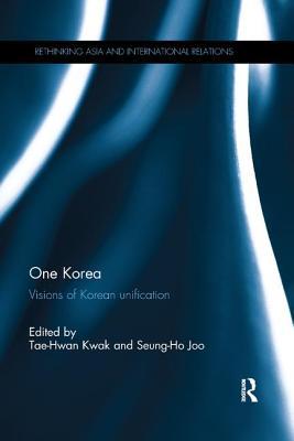 One Korea: Visions of Korean unification - Kwak, Tae-Hwan (Editor), and Joo, Seung-Ho (Editor)