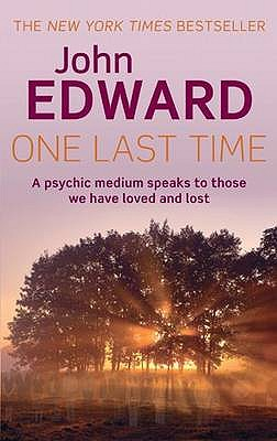 One Last Time: A Psychic Medium Speaks to Those We Have Loved and Lost - Edward, John