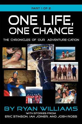 One Life, One Chance, the Chronicles of Our Adventure-Cation -Part 1 of 2 - Williams, Ryan, and Stinson, Eric, and Joiner, Ian