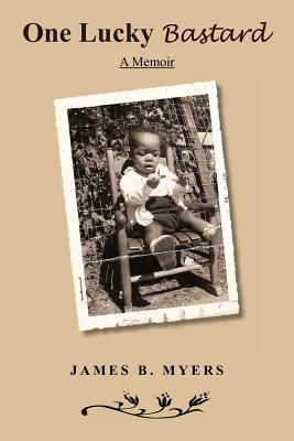 One Lucky Bastard: A Memoir - Myers, James B