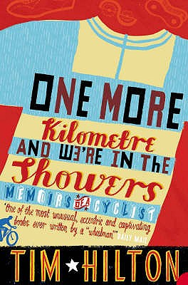 One More Kilometre and We're in the Showers - Hilton, Tim