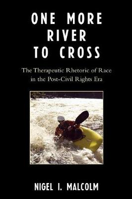 One More River to Cross: The Therapeutic Rhetoric of Race in the Post-Civil Rights Era - Malcolm, Nigel I