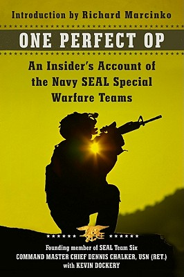 One Perfect Op: An Insider's Account of the Navy Seal Special Warfare Teams - Chalker, Dennis, and Dockery, Kevin