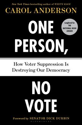 One Person, No Vote: How Voter Suppression Is Destroying Our Democracy - Anderson, Carol, and Durbin, Dick (Introduction by)