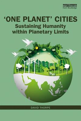 'One Planet' Cities: Sustaining Humanity Within Planetary Limits - Thorpe, David