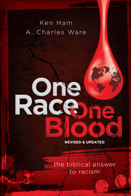 One Race One Blood (Revised & Updated): The Biblical Answer to Racism - Ham, Ken, and Ware, A Charles