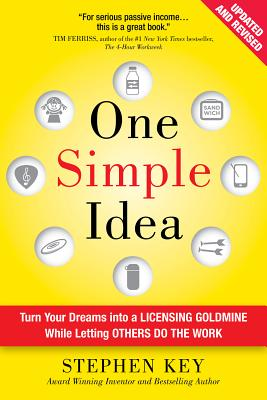 One Simple Idea, Revised and Expanded Edition: Turn Your Dreams into a Licensing Goldmine While Letting Others Do the Work - Key, Stephen