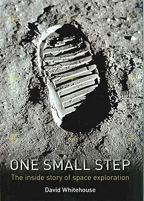 One Small Step: The Inside Story of Space Exploration - Whitehouse, David