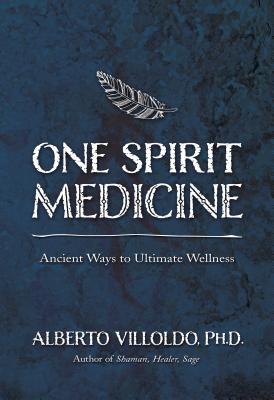 One Spirit Medicine: Ancient Ways to Ultimate Wellness - Villoldo, Alberto