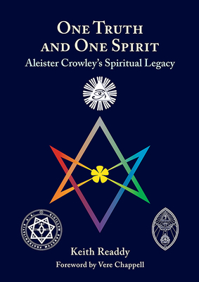 One Truth and One Spirit: Aleister Crowley's Spiritual Legacy - Readdy, Keith, and Chappell, Vere (Foreword by)
