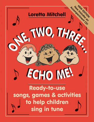 One, Two, Three...Echo Me!: Ready-To-Use Songs, Games & Activities to Help Children Sing in Tune - Mitchell, Loretta K