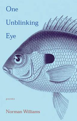 One Unblinking Eye: Poems - Williams, Norman