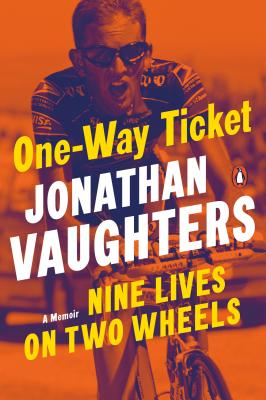 One-Way Ticket: Nine Lives on Two Wheels - Vaughters, Jonathan