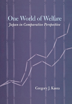 One World of Welfare: Japan in Comparative Perspective - Kasza, Gregory J