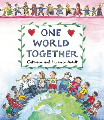 One World Together - Anholt, Laurence, and Anholt, Catherine
