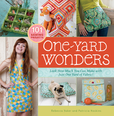 One-Yard Wonders: Look How Much You Can Make with Just One Yard of Fabric! - Yaker, Rebecca, and Hoskins, Patricia, and Gruen, John (Photographer)