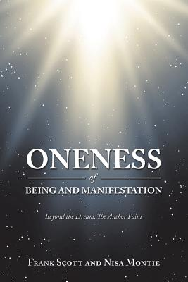 Oneness of Being and Manifestation: Beyond the Dream: the Anchor Point - Scott, Frank, and Montie, Nisa
