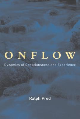 Onflow: Dynamics of Consciousness and Experience - Pred, Ralph Jason