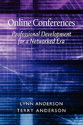 Online Conferences: Professional Development for a Networked Era - Anderson, Lynn, and Anderson, Terry