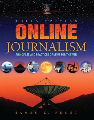 Online Journalism: Principles and Practices of News for the Web - Foust, James C