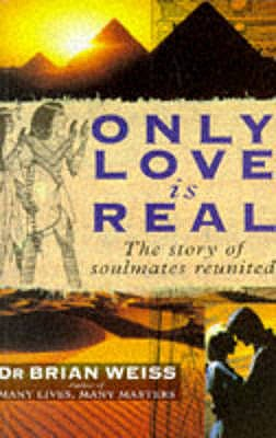 Only Love is Real: A Story of Soulmates Reunited - Weiss, Brian, Dr.