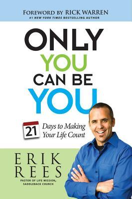 Only You Can Be You: 21 Days to Making Your Life Count - Rees, Erik