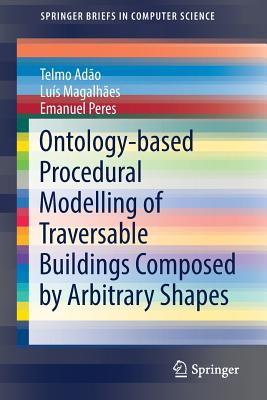 Ontology-based Procedural Modelling of Traversable Buildings Composed by Arbitrary Shapes - Adao, Telmo, and Magalhaes, Luis, and Peres, Emanuel